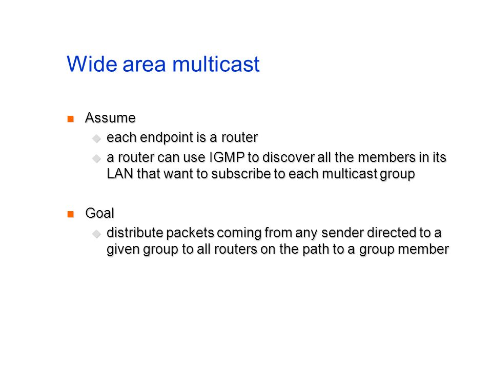 Wide area multicast Assume each endpoint is a router