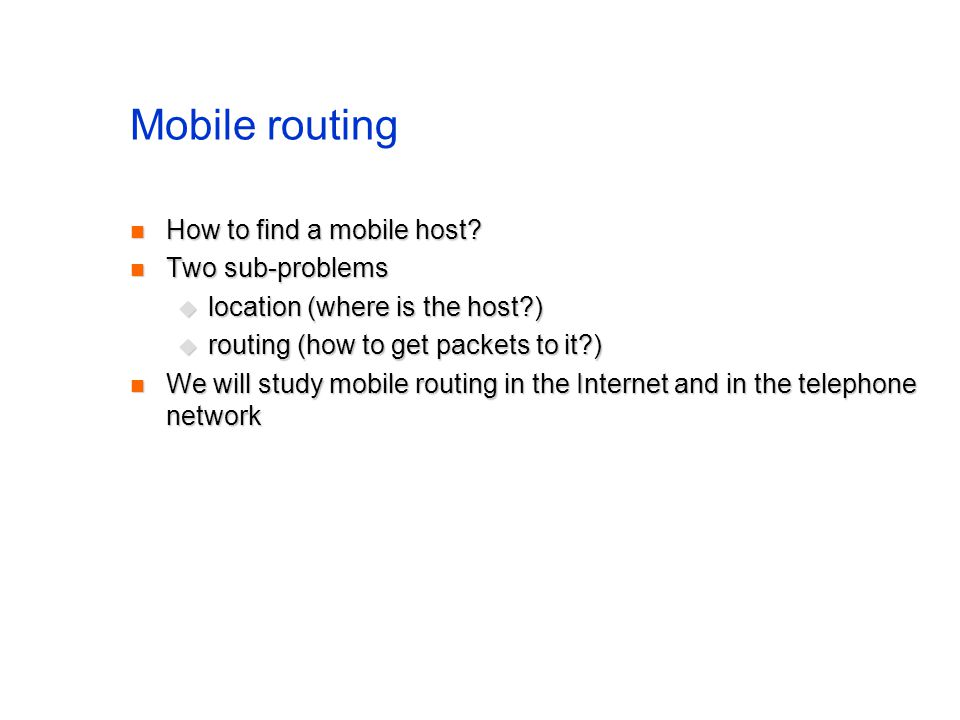 Mobile routing How to find a mobile host Two sub-problems