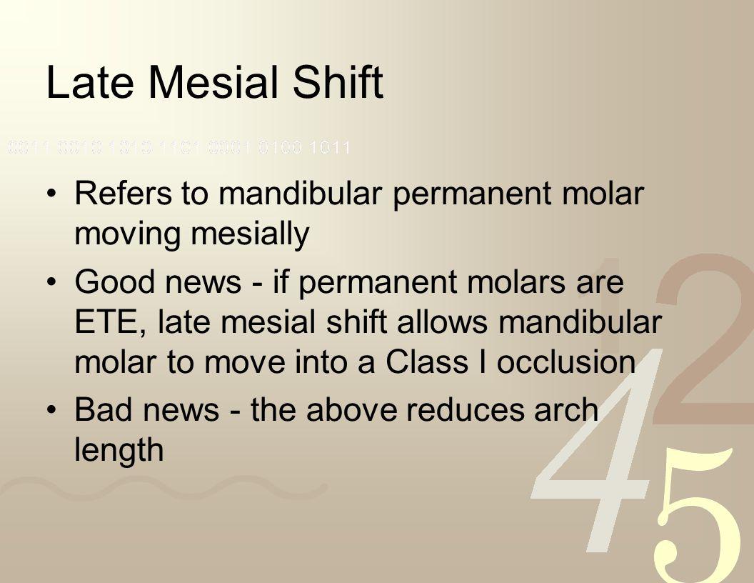 Late Mesial Shift Refers to mandibular permanent molar moving mesially