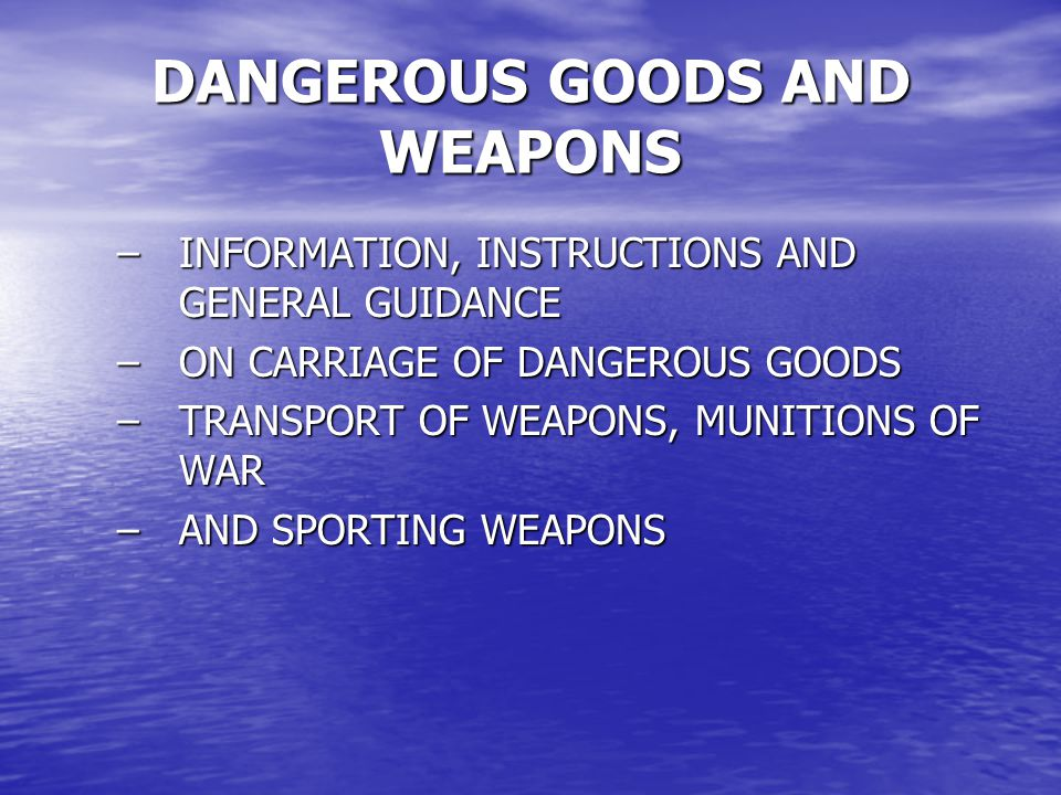 DANGEROUS GOODS AND WEAPONS