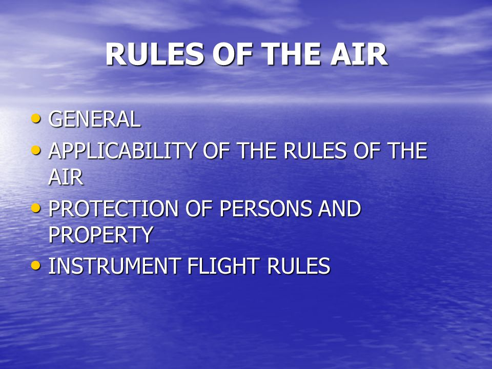RULES OF THE AIR GENERAL APPLICABILITY OF THE RULES OF THE AIR