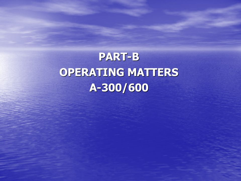 PART-B OPERATING MATTERS A-300/600