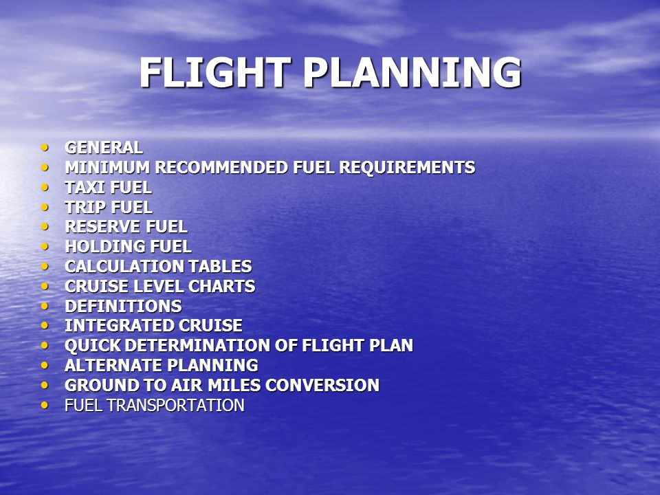 FLIGHT PLANNING GENERAL MINIMUM RECOMMENDED FUEL REQUIREMENTS