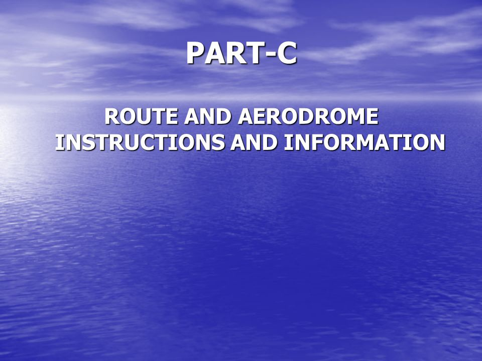 ROUTE AND AERODROME INSTRUCTIONS AND INFORMATION