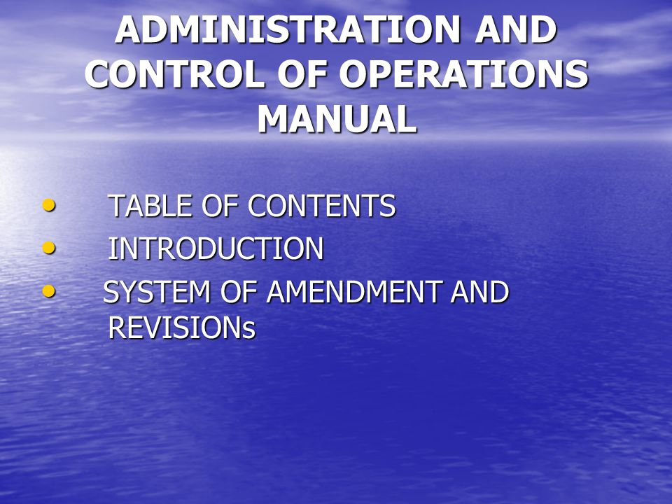 ADMINISTRATION AND CONTROL OF OPERATIONS MANUAL