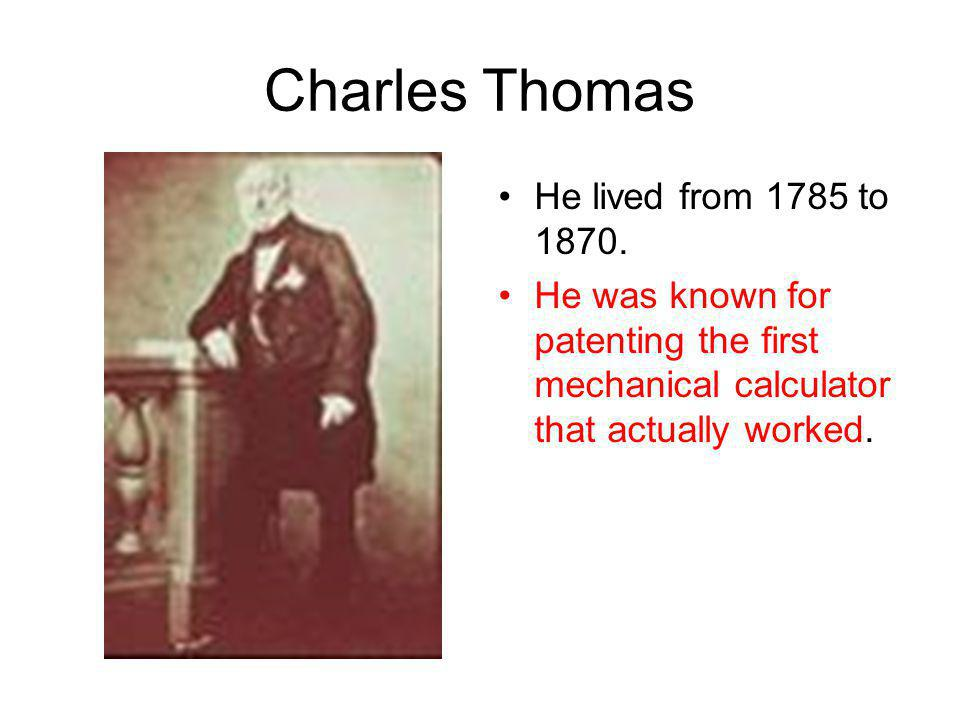 Charles Thomas He lived from 1785 to 1870.