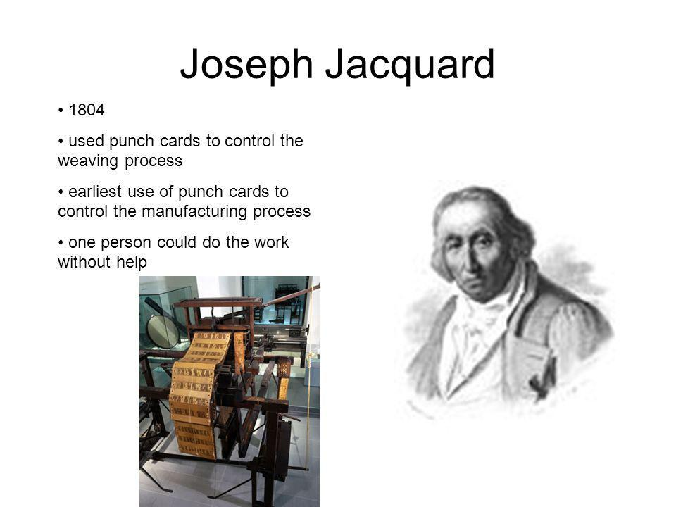 Joseph Jacquard 1804 used punch cards to control the weaving process