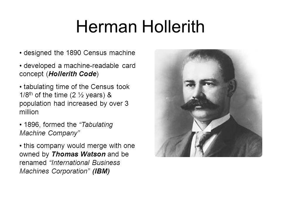 Herman Hollerith designed the 1890 Census machine