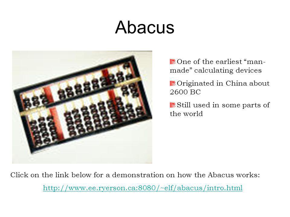 Abacus One of the earliest man-made calculating devices