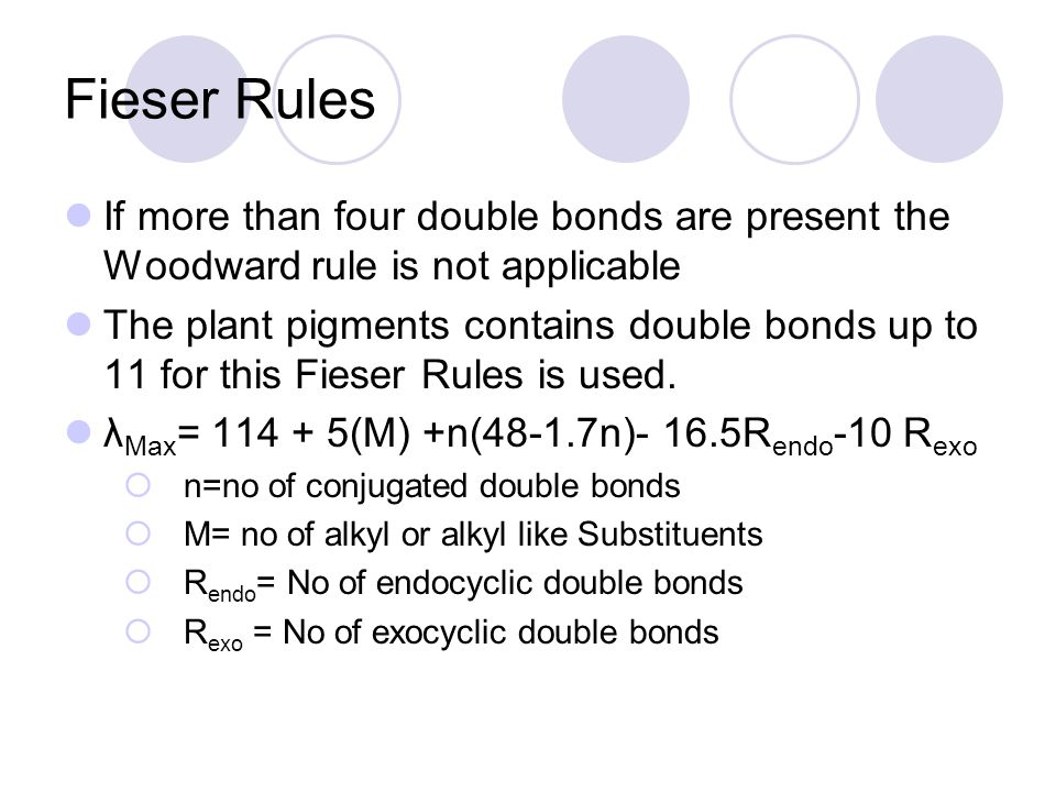 Fieser Rules If more than four double bonds are present the Woodward rule is not applicable.