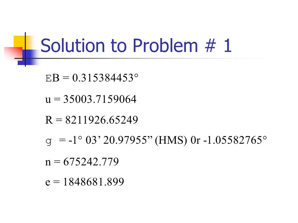 Solution to Problem # 1 EB = 0.315384453° u = 35003.7159064