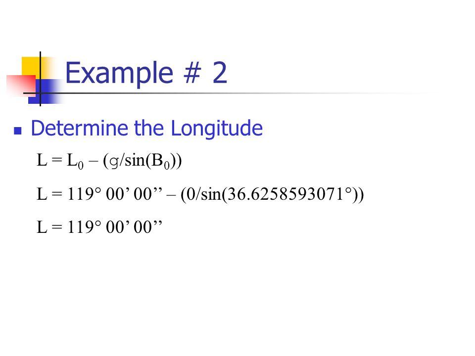 Example # 2 Determine the Longitude L = L0 – (g/sin(B0))