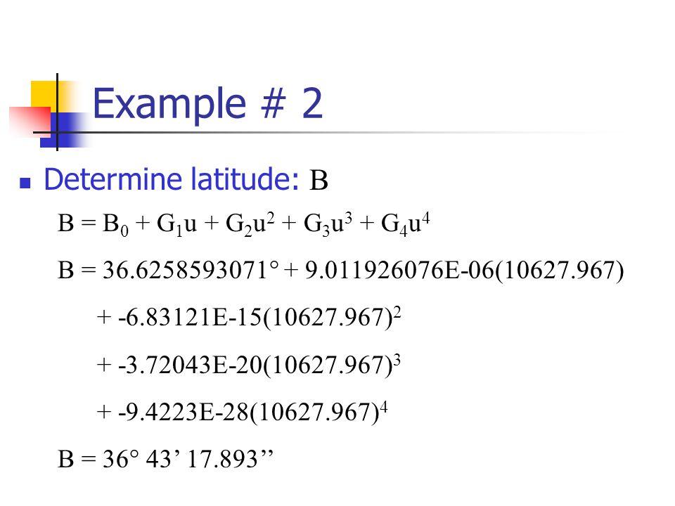 Example # 2 Determine latitude: B B = B0 + G1u + G2u2 + G3u3 + G4u4
