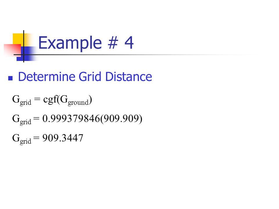 Example # 4 Determine Grid Distance Ggrid = cgf(Gground)