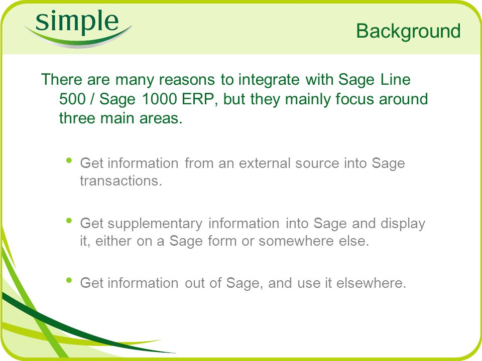 Background There are many reasons to integrate with Sage Line 500 / Sage 1000 ERP, but they mainly focus around three main areas.