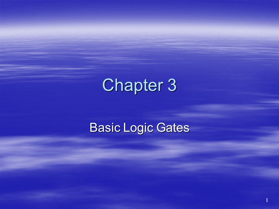 Chapter 3 Basic Logic Gates 1