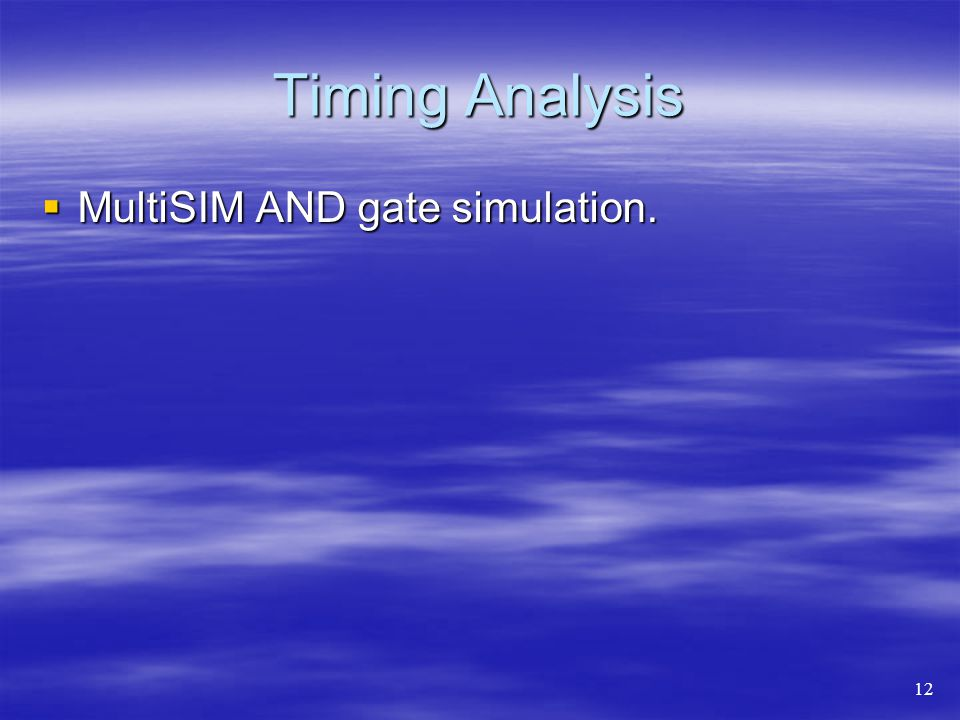 Timing Analysis MultiSIM AND gate simulation. 12