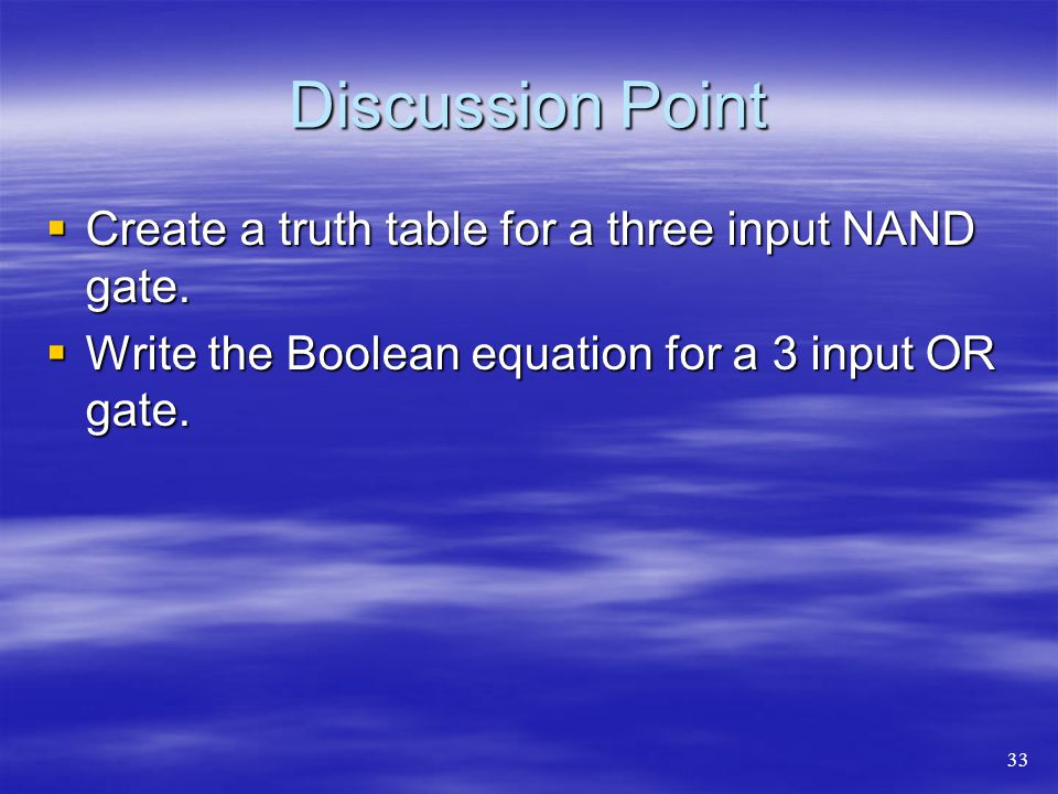 Discussion Point Create a truth table for a three input NAND gate.
