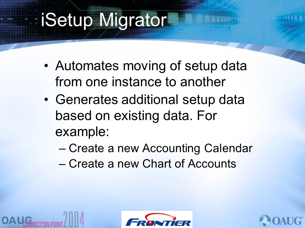iSetup Migrator Automates moving of setup data from one instance to another. Generates additional setup data based on existing data. For example: