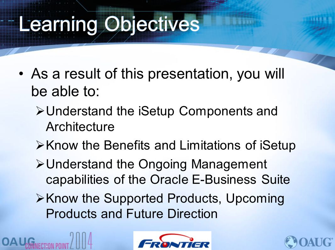Learning Objectives As a result of this presentation, you will be able to: Understand the iSetup Components and Architecture.