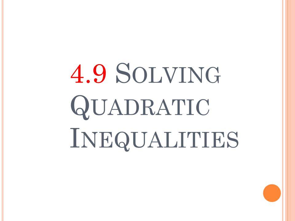 4.9 Solving Quadratic Inequalities
