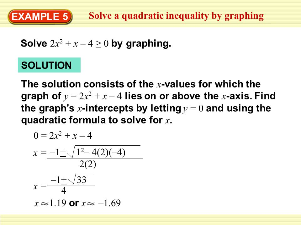 EXAMPLE 5 Solve a quadratic inequality by graphing. Solve 2x2 + x – 4 ≥ 0 by graphing. SOLUTION.