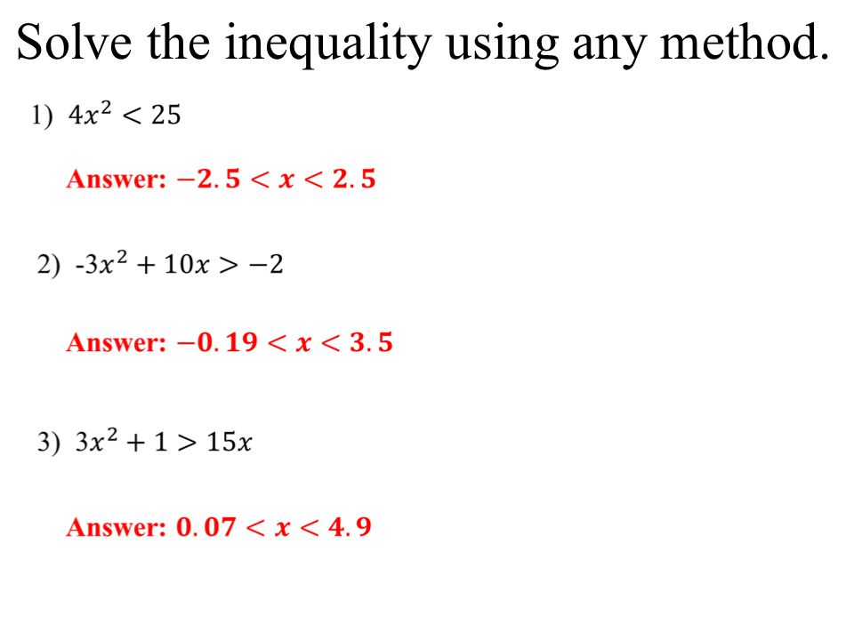 Solve the inequality using any method.
