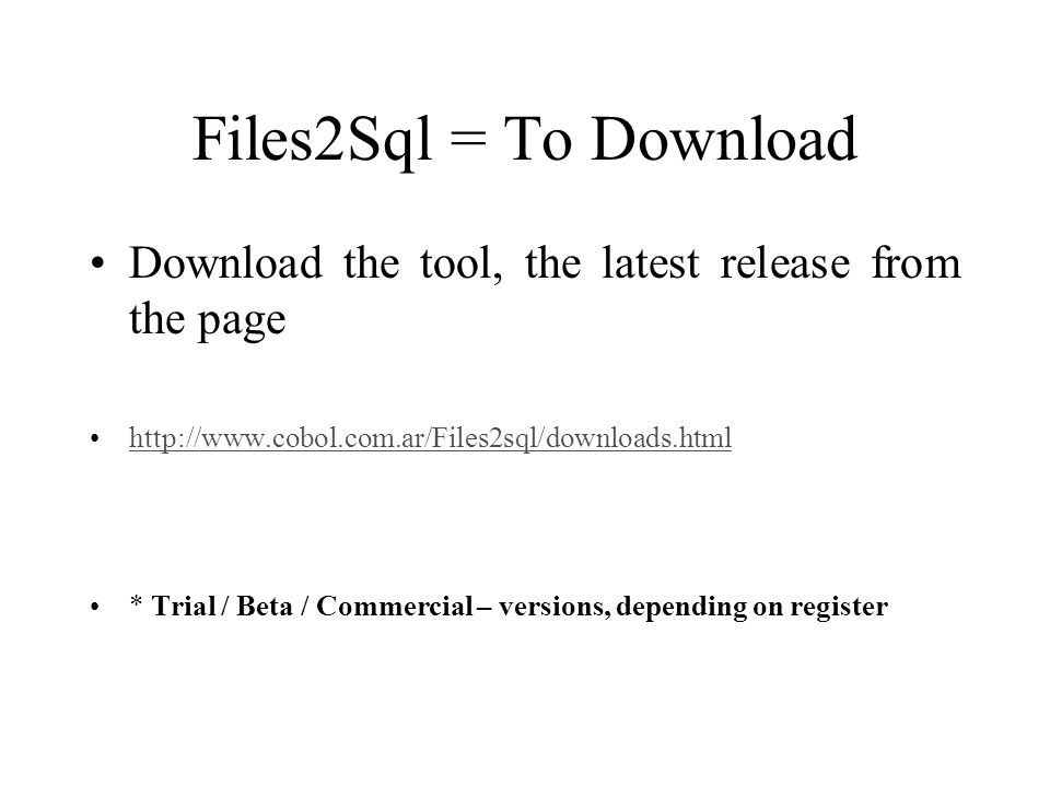 Files2Sql = To Download Download the tool, the latest release from the page. http://www.cobol.com.ar/Files2sql/downloads.html.