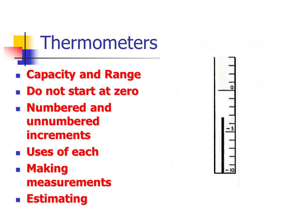Thermometers Capacity and Range Do not start at zero