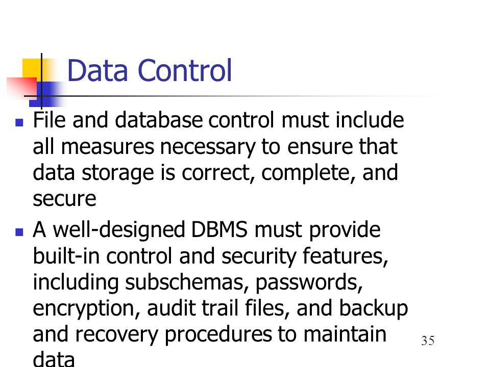 Data Control File and database control must include all measures necessary to ensure that data storage is correct, complete, and secure.