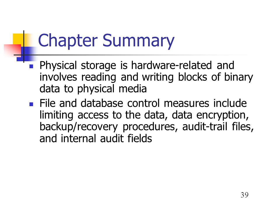 Chapter Summary Physical storage is hardware-related and involves reading and writing blocks of binary data to physical media.