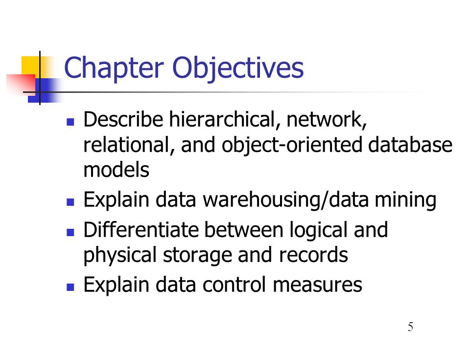 Chapter Objectives Describe hierarchical, network, relational, and object-oriented database models.