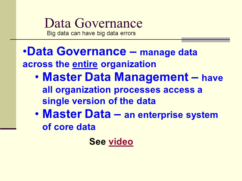 Data Governance Big data can have big data errors. Data Governance – manage data across the entire organization.