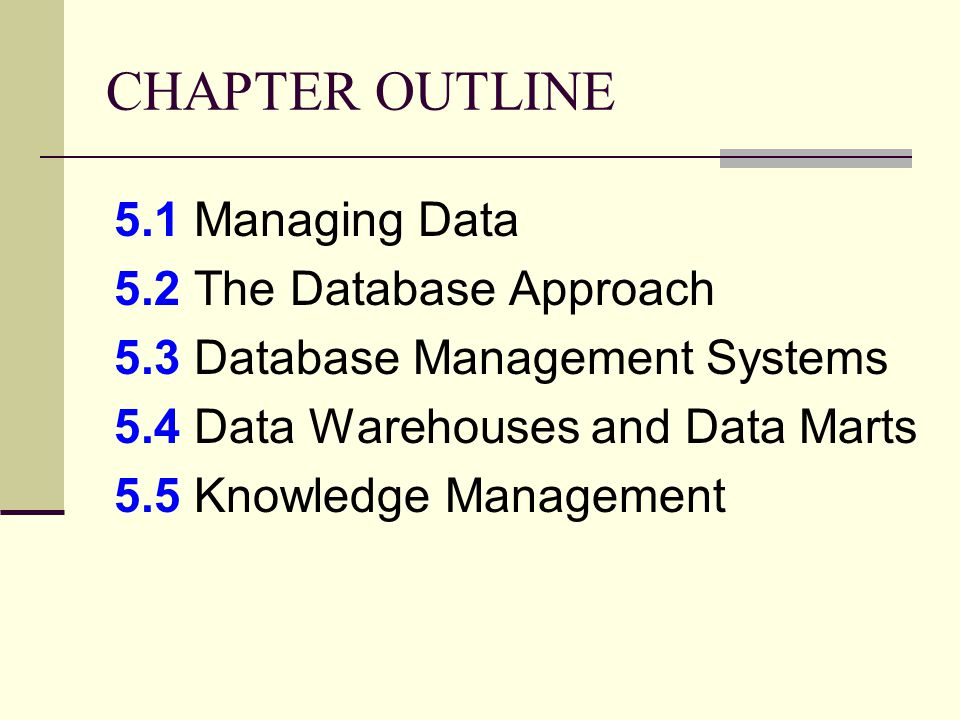 CHAPTER OUTLINE 5.1 Managing Data 5.2 The Database Approach