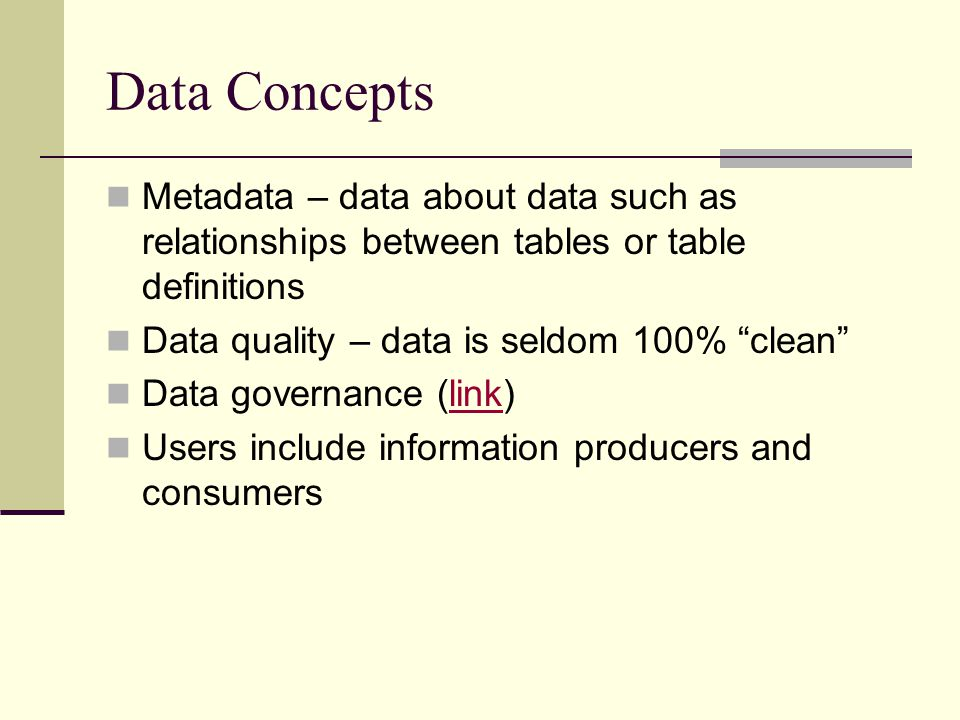 Data Concepts Metadata – data about data such as relationships between tables or table definitions.