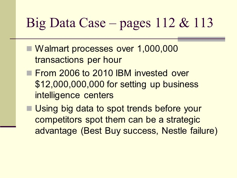 Big Data Case – pages 112 & 113 Walmart processes over 1,000,000 transactions per hour.