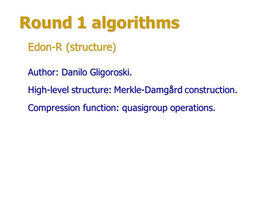 Round 1 algorithms Edon-R (structure) Author: Danilo Gligoroski.