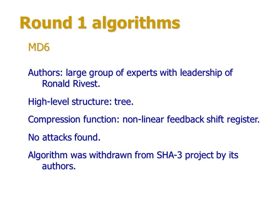 Round 1 algorithms MD6. Authors: large group of experts with leadership of Ronald Rivest. High-level structure: tree.