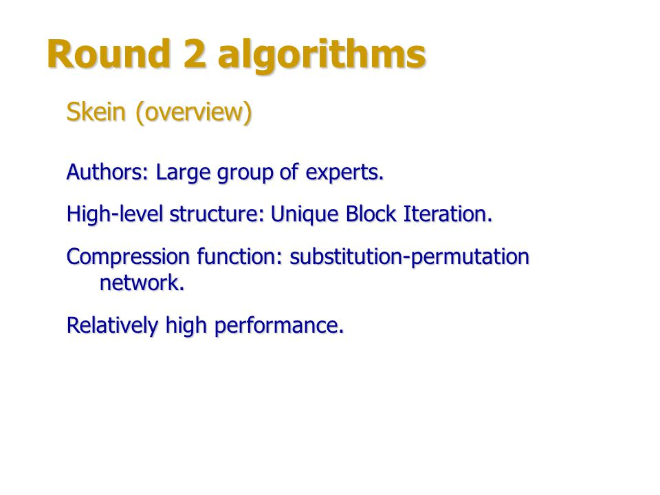 Round 2 algorithms Skein (overview) Authors: Large group of experts.
