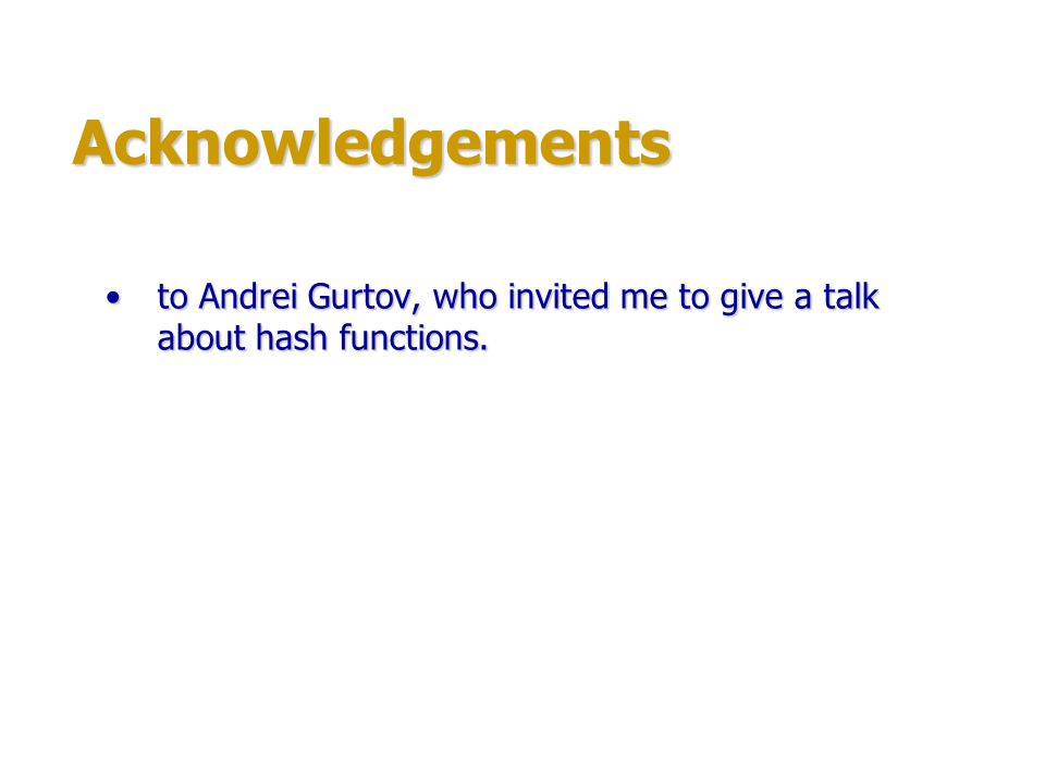 Acknowledgements to Andrei Gurtov, who invited me to give a talk about hash functions.