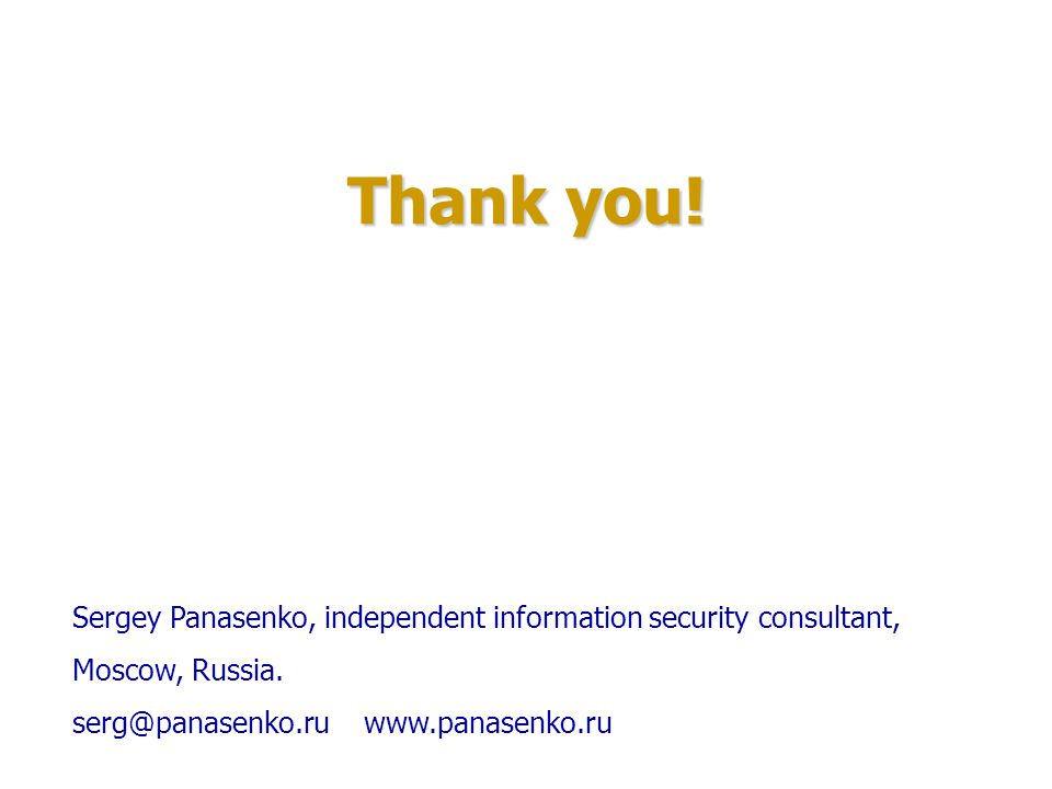 Thank you. Sergey Panasenko, independent information security consultant, Moscow, Russia.