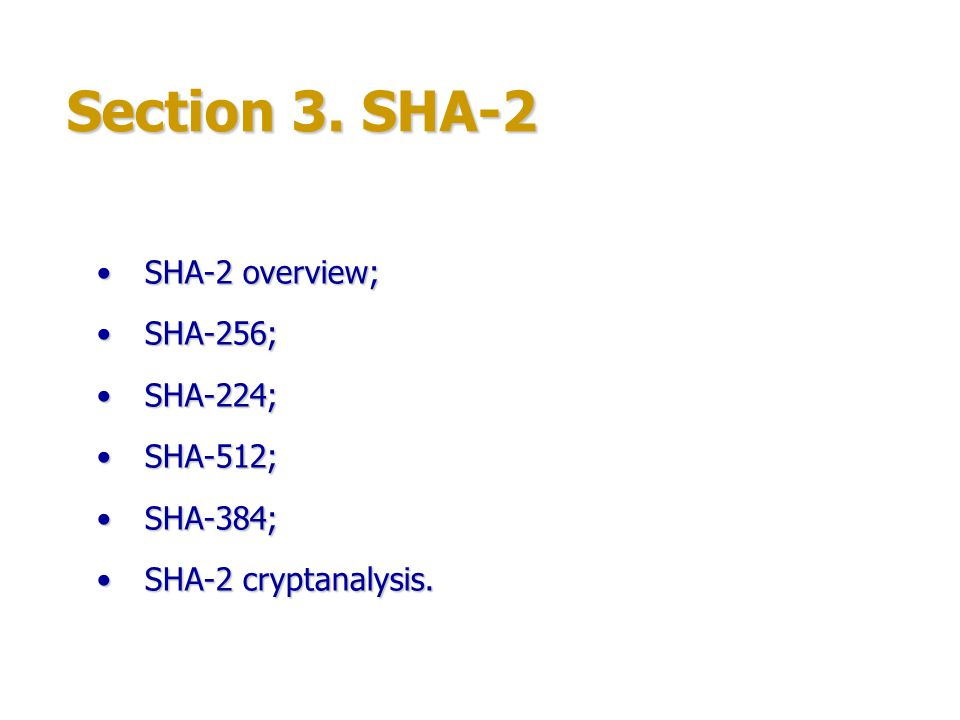 Section 3. SHA-2 SHA-2 overview; SHA-256; SHA-224; SHA-512; SHA-384;