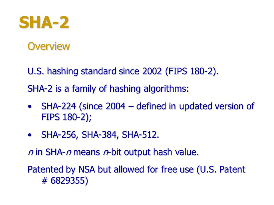 SHA-2 Overview U.S. hashing standard since 2002 (FIPS 180-2).