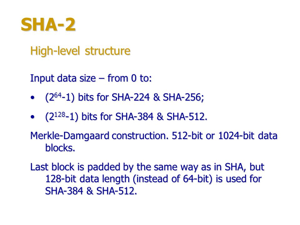 SHA-2 High-level structure Input data size – from 0 to: