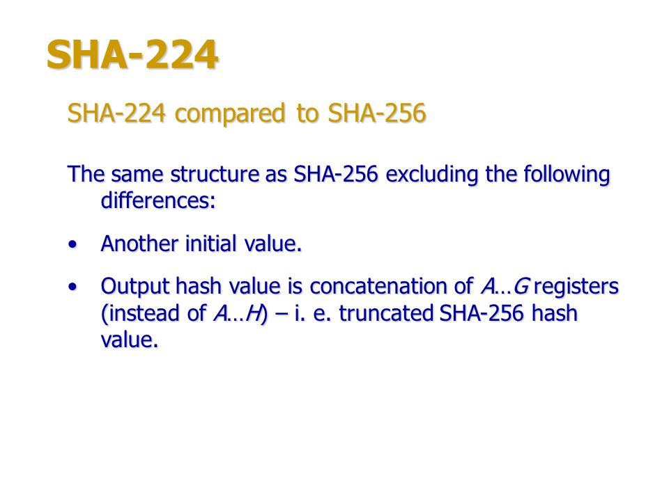 SHA-224 SHA-224 compared to SHA-256