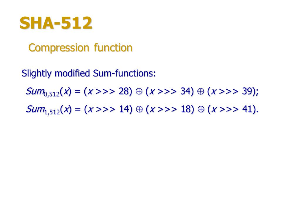 SHA-512 Compression function Slightly modified Sum-functions: