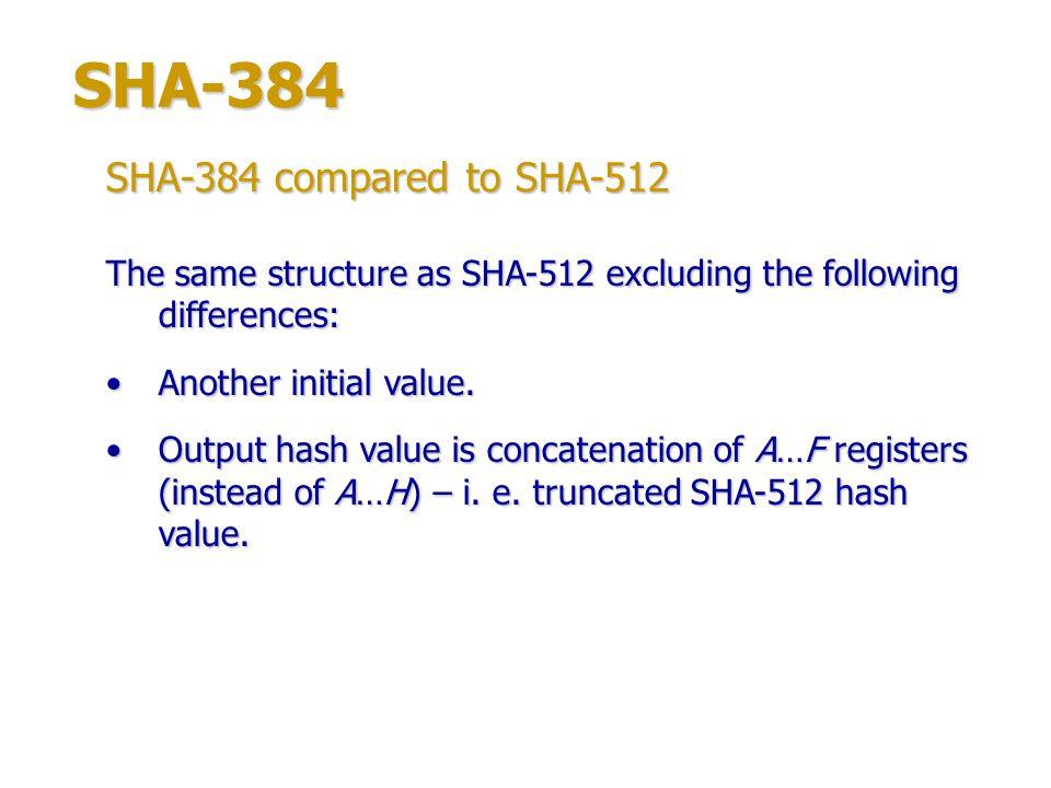SHA-384 SHA-384 compared to SHA-512