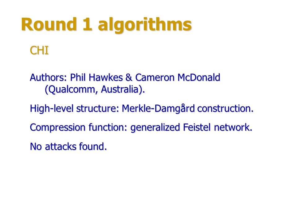 Round 1 algorithms CHI. Authors: Phil Hawkes & Cameron McDonald (Qualcomm, Australia). High-level structure: Merkle-Damgård construction.