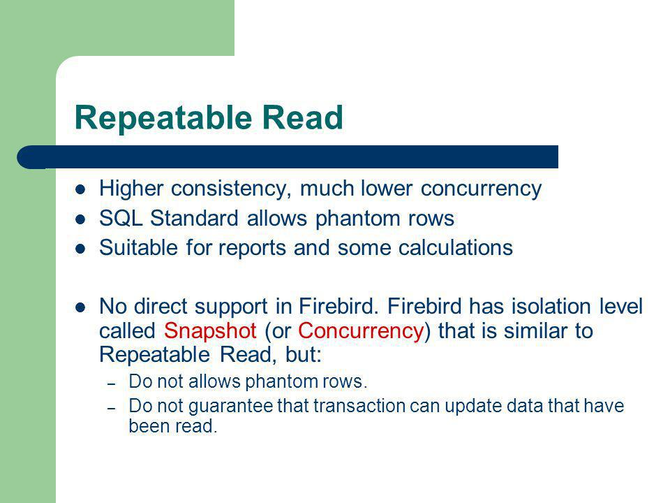 Repeatable Read Higher consistency, much lower concurrency