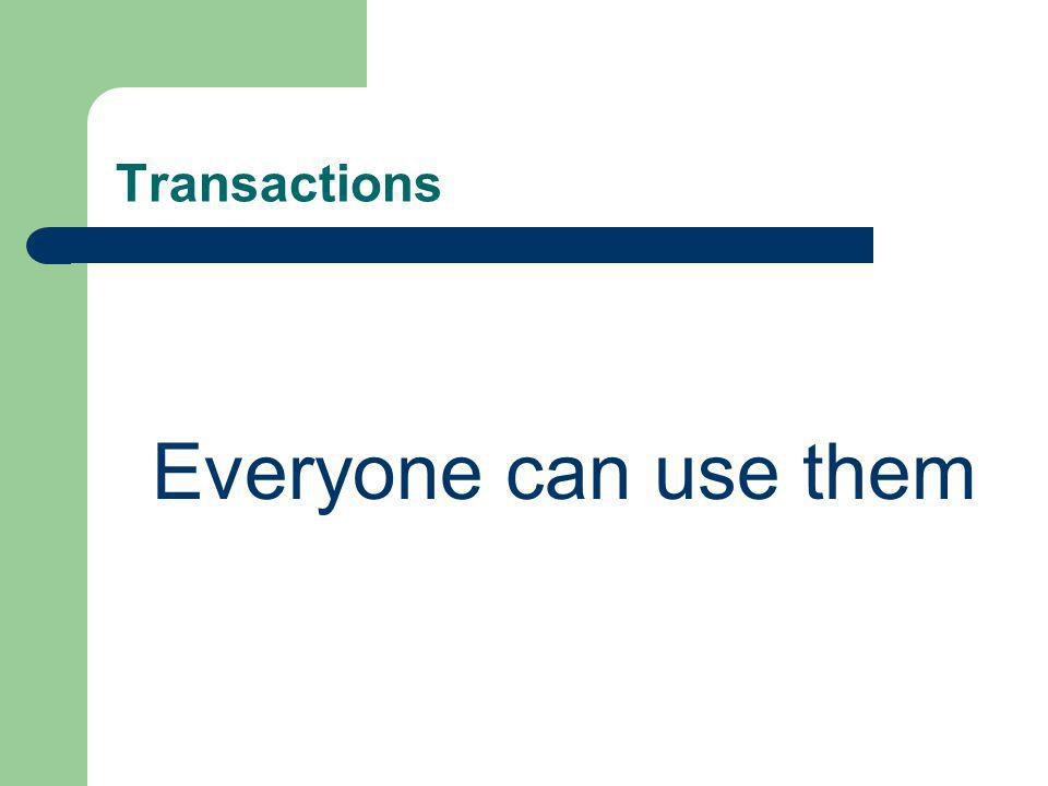 Transactions Everyone can use them